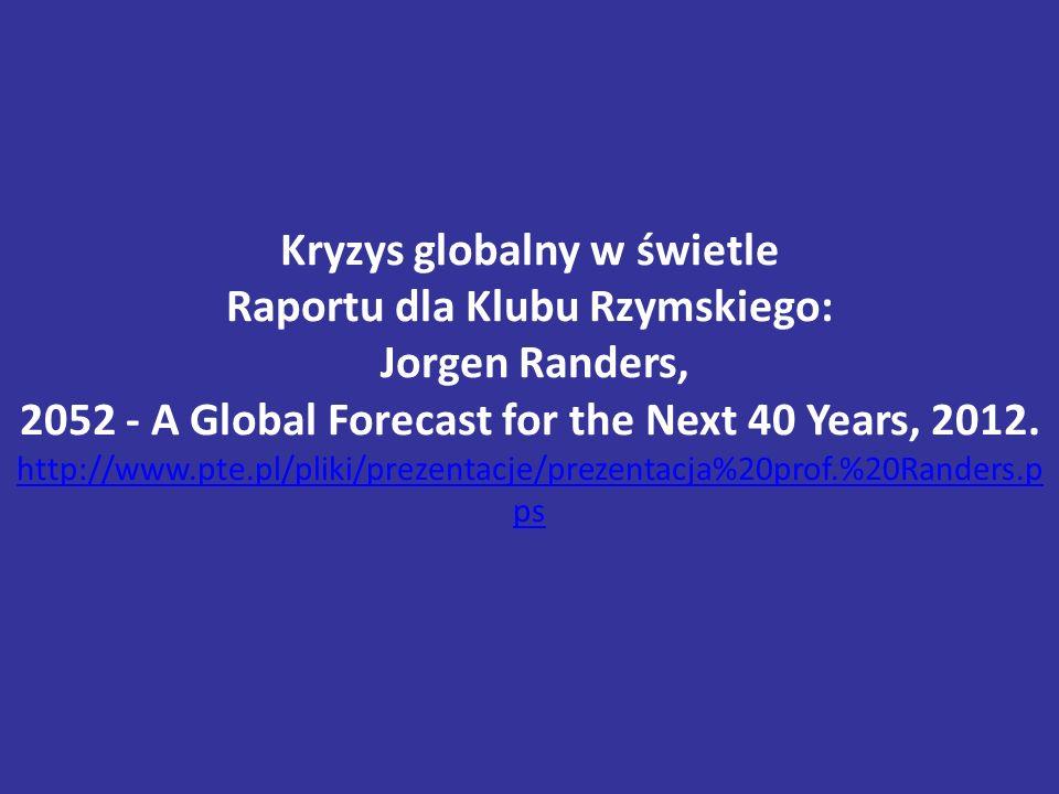 Kryzys globalny w świetle Raportu dla Klubu Rzymskiego: Jorgen Randers, 2052 - A Global Forecast for the Next 40 Years, 2012.