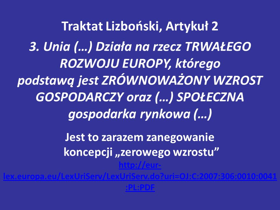 Traktat Lizboński, Artykuł 2 3. Unia (…) Działa na rzecz TRWAŁEGO ROZWOJU EUROPY, którego podstawą jest ZRÓWNOWAŻONY WZROST GOSPODARCZY oraz (…) SPOŁE