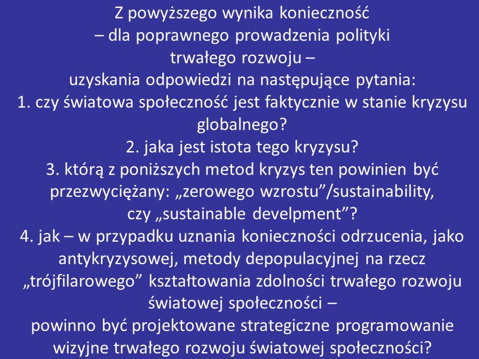 Z powyższego wynika konieczność – dla poprawnego prowadzenia polityki trwałego rozwoju – uzyskania odpowiedzi na następujące pytania: 1. czy światowa