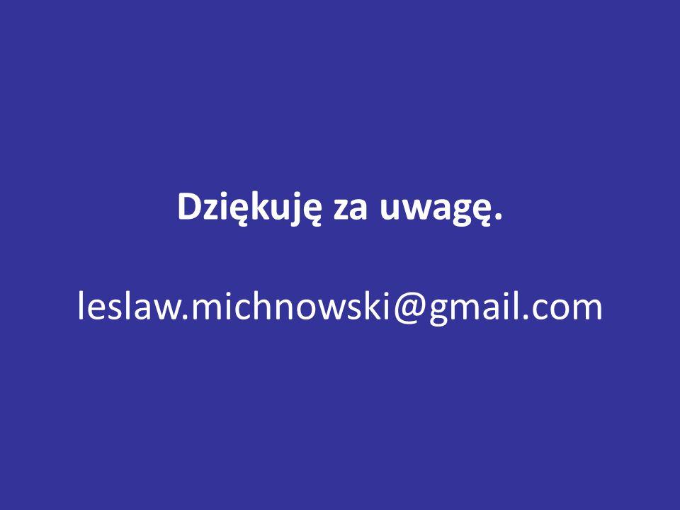 Dziękuję za uwagę. leslaw.michnowski@gmail.com