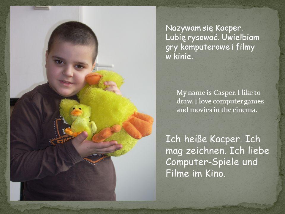 My name is Casper. I like to draw. I love computer games and movies in the cinema. Nazywam się Kacper. Lubię rysować. Uwielbiam gry komputerowe i film