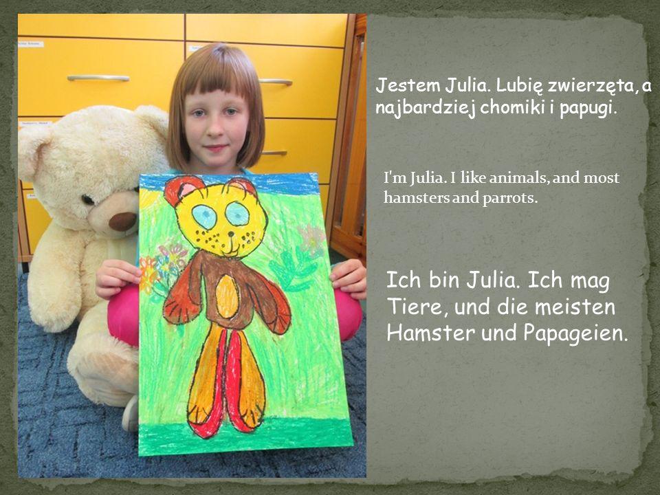Jestem Julia. Lubię zwierzęta, a najbardziej chomiki i papugi. I'm Julia. I like animals, and most hamsters and parrots. Ich bin Julia. Ich mag Tiere,