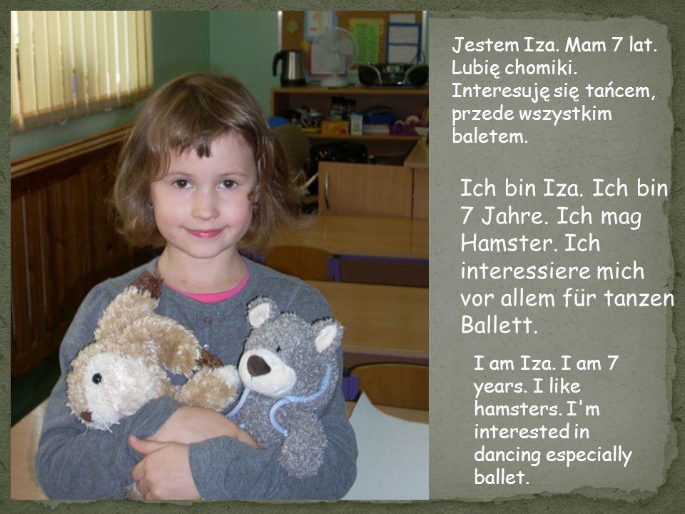 Jestem Iza. Mam 7 lat. Lubię chomiki. Interesuję się tańcem, przede wszystkim baletem. Ich bin Iza. Ich bin 7 Jahre. Ich mag Hamster. Ich interessiere