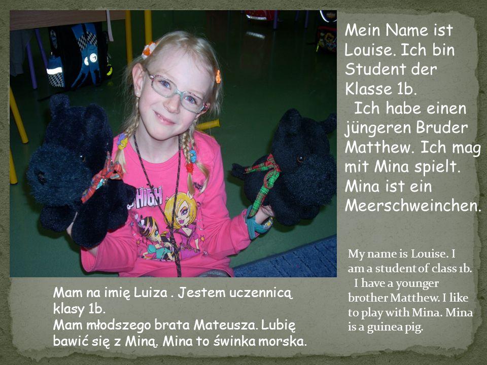 Mam na imię Luiza. Jestem uczennicą klasy 1b. Mam młodszego brata Mateusza. Lubię bawić się z Miną. Mina to świnka morska. Mein Name ist Louise. Ich b