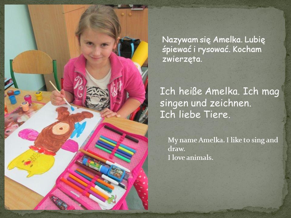 Nazywam się Amelka. Lubię śpiewać i rysować. Kocham zwierzęta. Ich heiße Amelka. Ich mag singen und zeichnen. Ich liebe Tiere. My name Amelka. I like