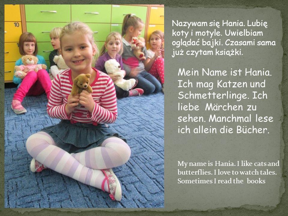 Nazywam się Hania. Lubię koty i motyle. Uwielbiam oglądać bajki. Czasami sama już czytam książki. Mein Name ist Hania. Ich mag Katzen und Schmetterlin