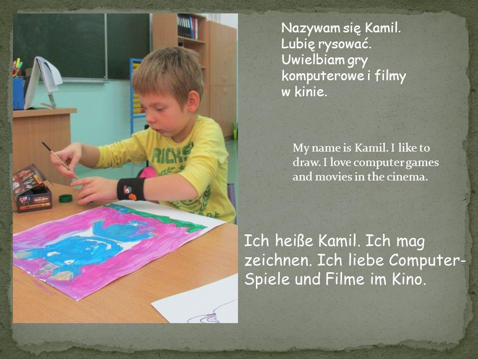 Nazywam się Kamil. Lubię rysować. Uwielbiam gry komputerowe i filmy w kinie. My name is Kamil. I like to draw. I love computer games and movies in the