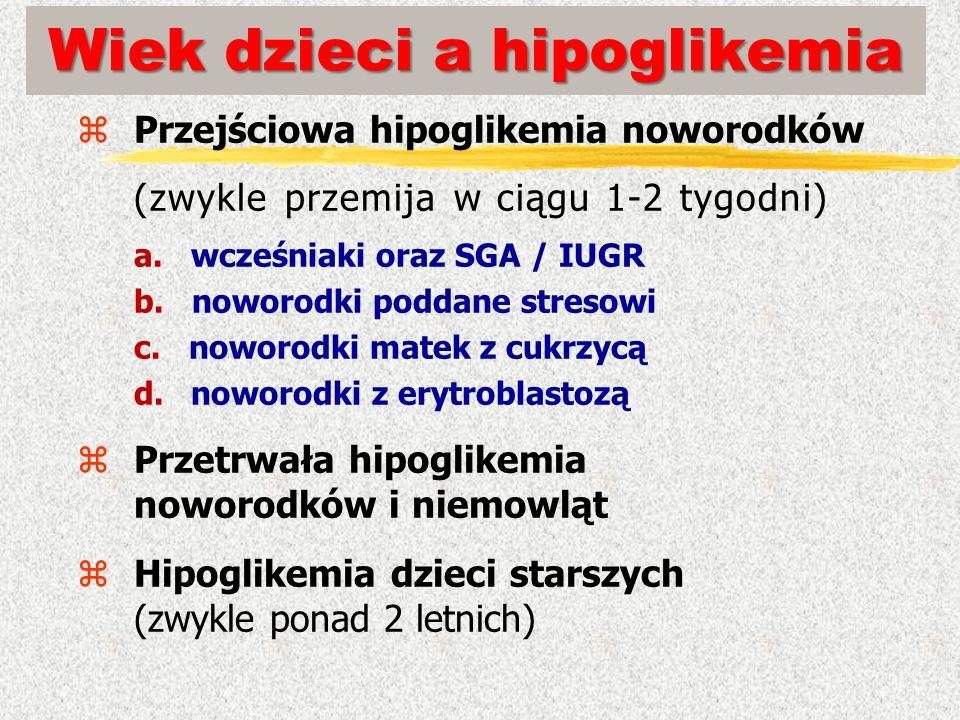 Wiek dzieci a hipoglikemia zPrzejściowa hipoglikemia noworodków (zwykle przemija w ciągu 1-2 tygodni) a. wcześniaki oraz SGA / IUGR b. noworodki podda