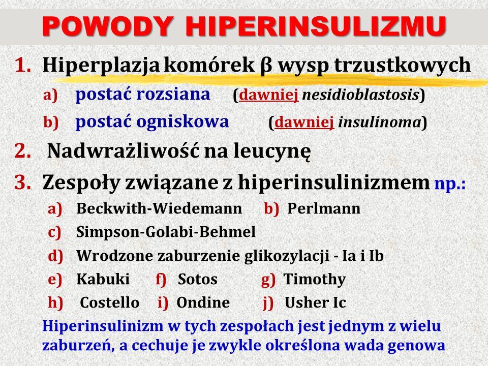 POWODY HIPERINSULIZMU 1.Hiperplazja komórek β wysp trzustkowych a) postać rozsiana (dawniej nesidioblastosis) b) postać ogniskowa (dawniej insulinoma)