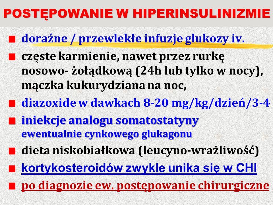 POSTĘPOWANIE W HIPERINSULINIZMIE doraźne / przewlekłe infuzje glukozy iv. częste karmienie, nawet przez rurkę nosowo- żołądkową (24h lub tylko w nocy)