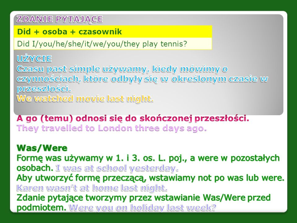 Did + osoba + czasownik Did I/you/he/she/it/we/you/they play tennis?