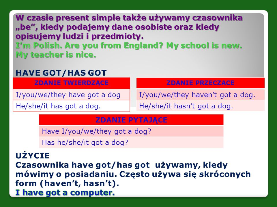 ZDANIE TWIERDZĄCE I/you/we/they have got a dog He/she/it has got a dog.