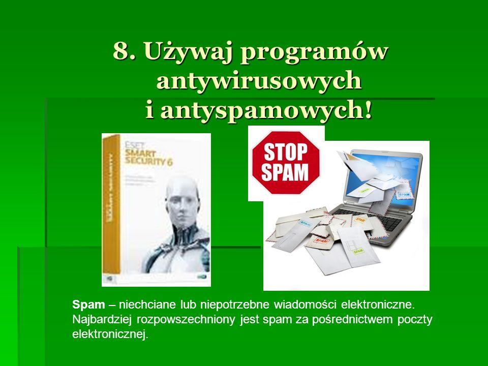 8. Używaj programów antywirusowych i antyspamowych! Spam – niechciane lub niepotrzebne wiadomości elektroniczne. Najbardziej rozpowszechniony jest spa