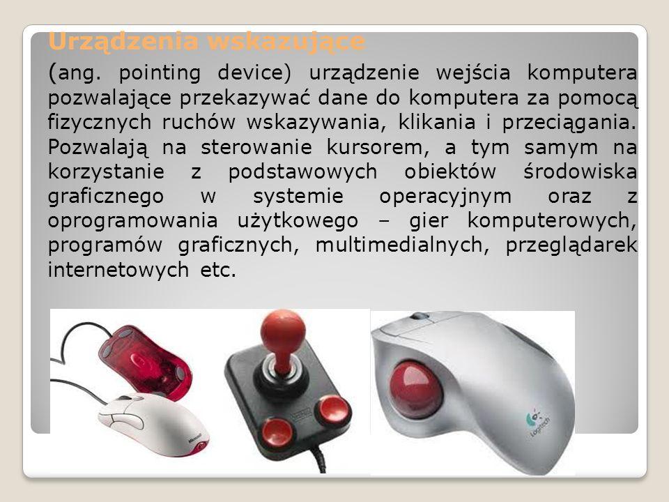 Urządzenia wskazujące ( ang. pointing device) urządzenie wejścia komputera pozwalające przekazywać dane do komputera za pomocą fizycznych ruchów wskaz