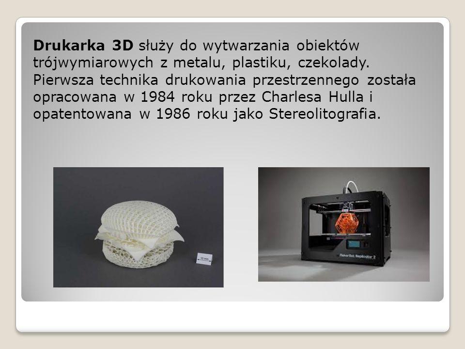 Drukarka 3D służy do wytwarzania obiektów trójwymiarowych z metalu, plastiku, czekolady. Pierwsza technika drukowania przestrzennego została opracowan