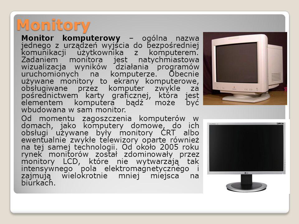 Monitory Monitor komputerowy – ogólna nazwa jednego z urządzeń wyjścia do bezpośredniej komunikacji użytkownika z komputerem. Zadaniem monitora jest n