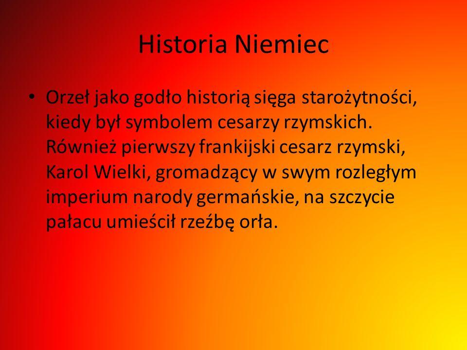 Historia Niemiec Orzeł jako godło historią sięga starożytności, kiedy był symbolem cesarzy rzymskich. Również pierwszy frankijski cesarz rzymski, Karo