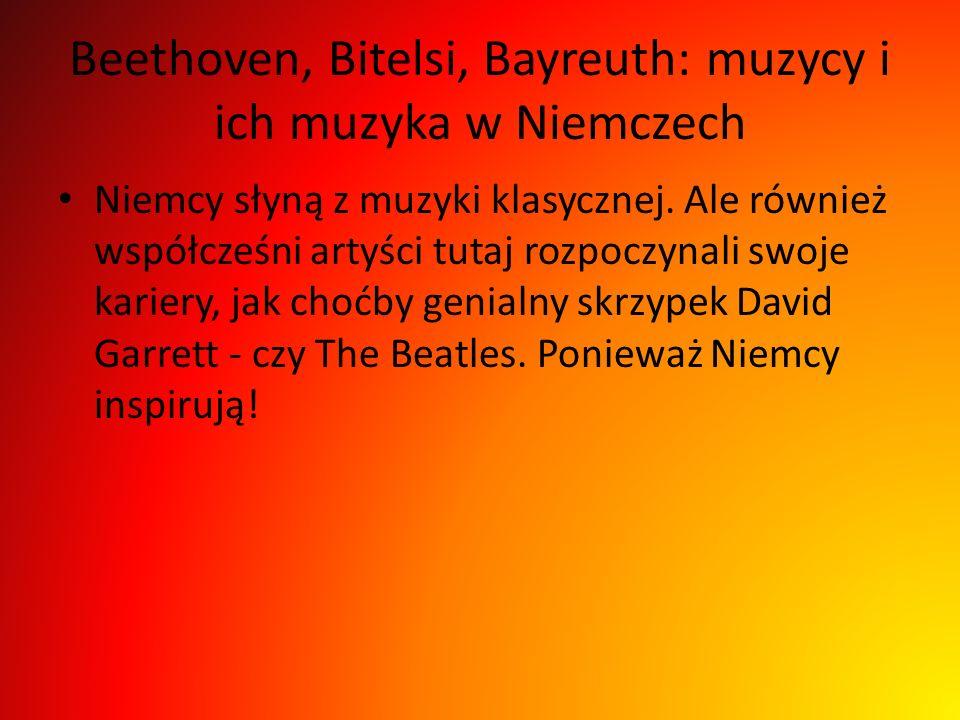 Beethoven, Bitelsi, Bayreuth: muzycy i ich muzyka w Niemczech Niemcy słyną z muzyki klasycznej. Ale również współcześni artyści tutaj rozpoczynali swo