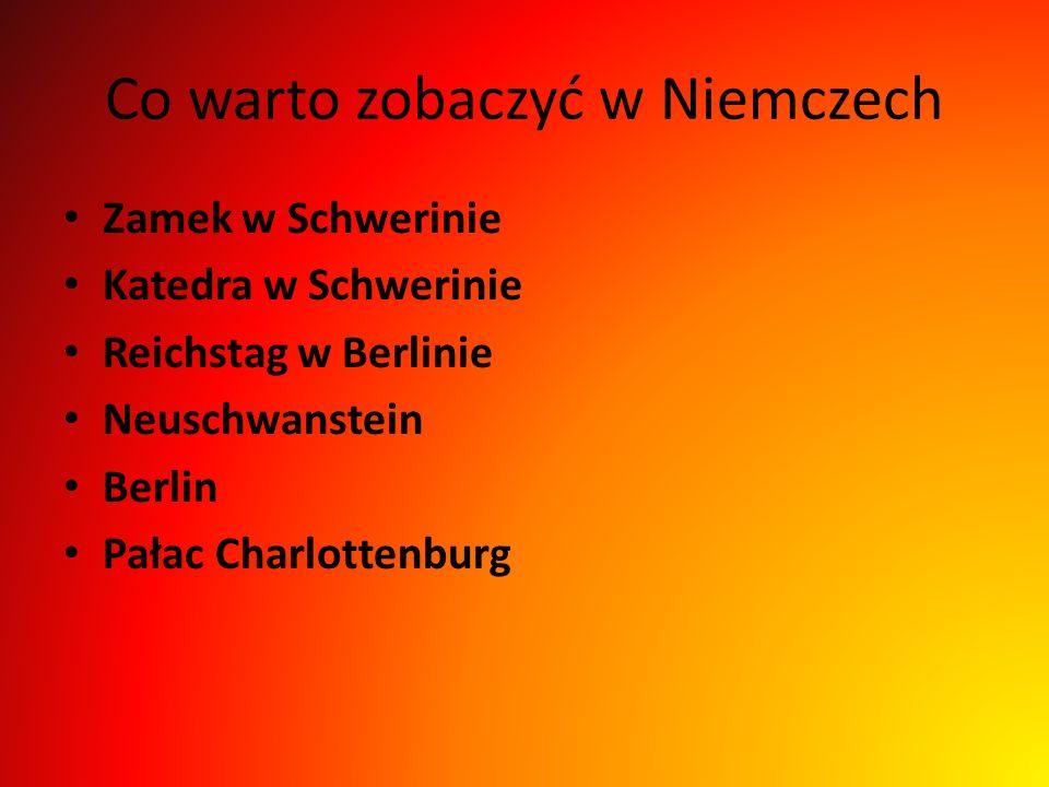Co warto zobaczyć w Niemczech Zamek w Schwerinie Katedra w Schwerinie Reichstag w Berlinie Neuschwanstein Berlin Pałac Charlottenburg