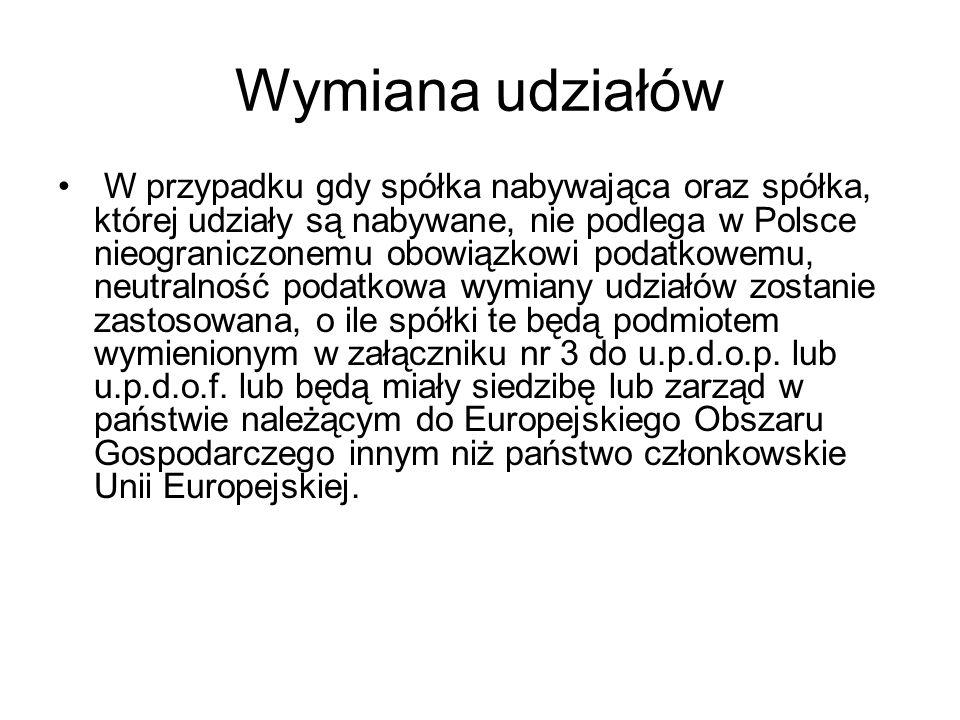 Wymiana udziałów W przypadku gdy spółka nabywająca oraz spółka, której udziały są nabywane, nie podlega w Polsce nieograniczonemu obowiązkowi podatkow