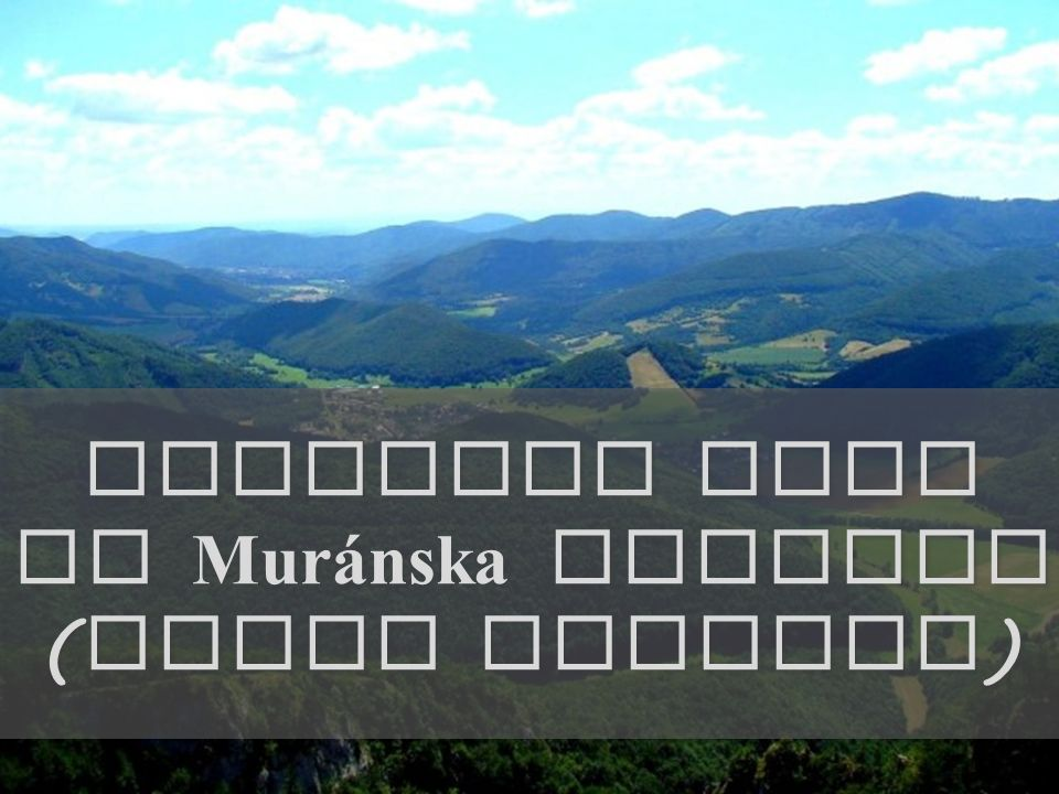 The National Park of Mur á nska planina with its wild mountain karstic landscape and minimum human interventions is located between central and eastern parts of Slovakia.