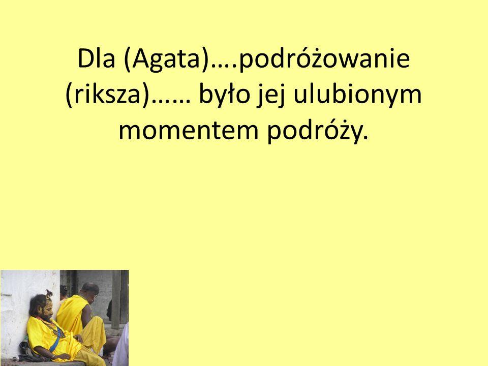 Dla (Agata)….podróżowanie (riksza)…… było jej ulubionym momentem podróży.