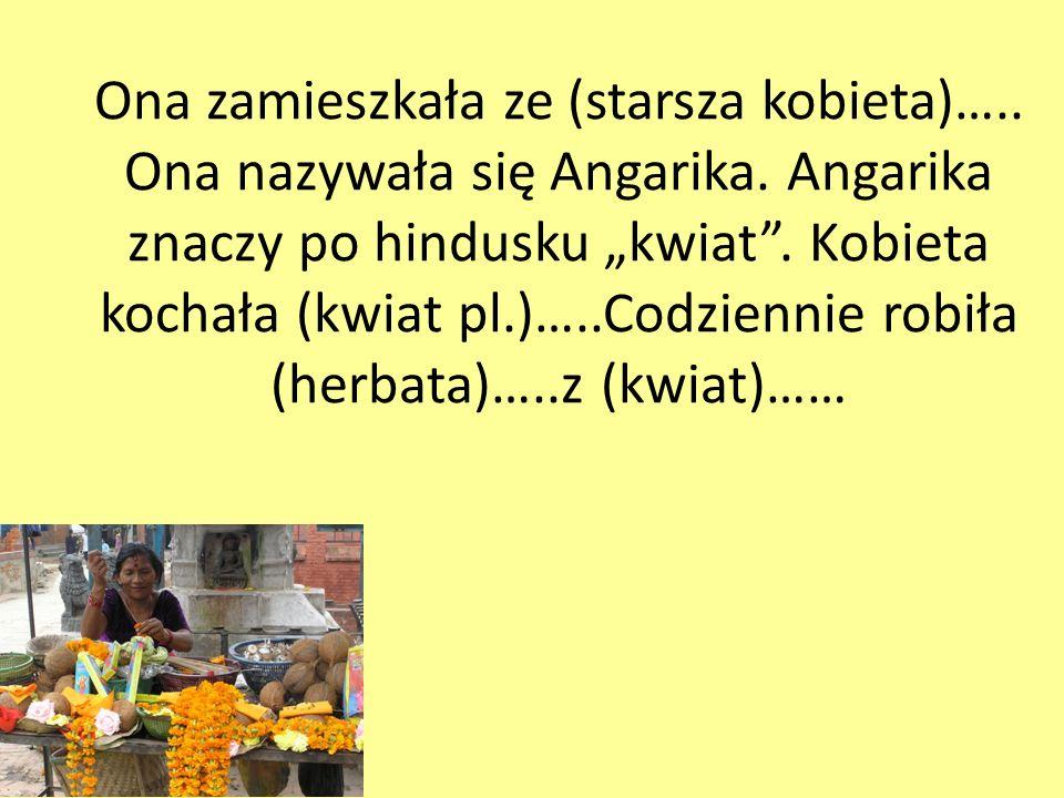 Ona zamieszkała ze (starsza kobieta)….. Ona nazywała się Angarika.