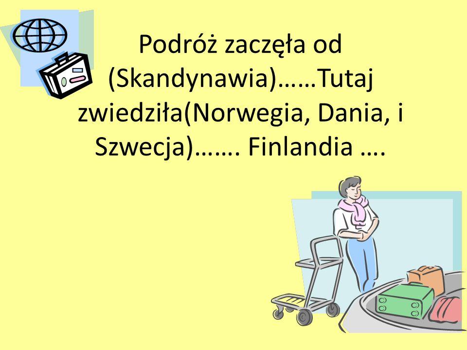 Podróż zaczęła od (Skandynawia)……Tutaj zwiedziła(Norwegia, Dania, i Szwecja)……. Finlandia ….