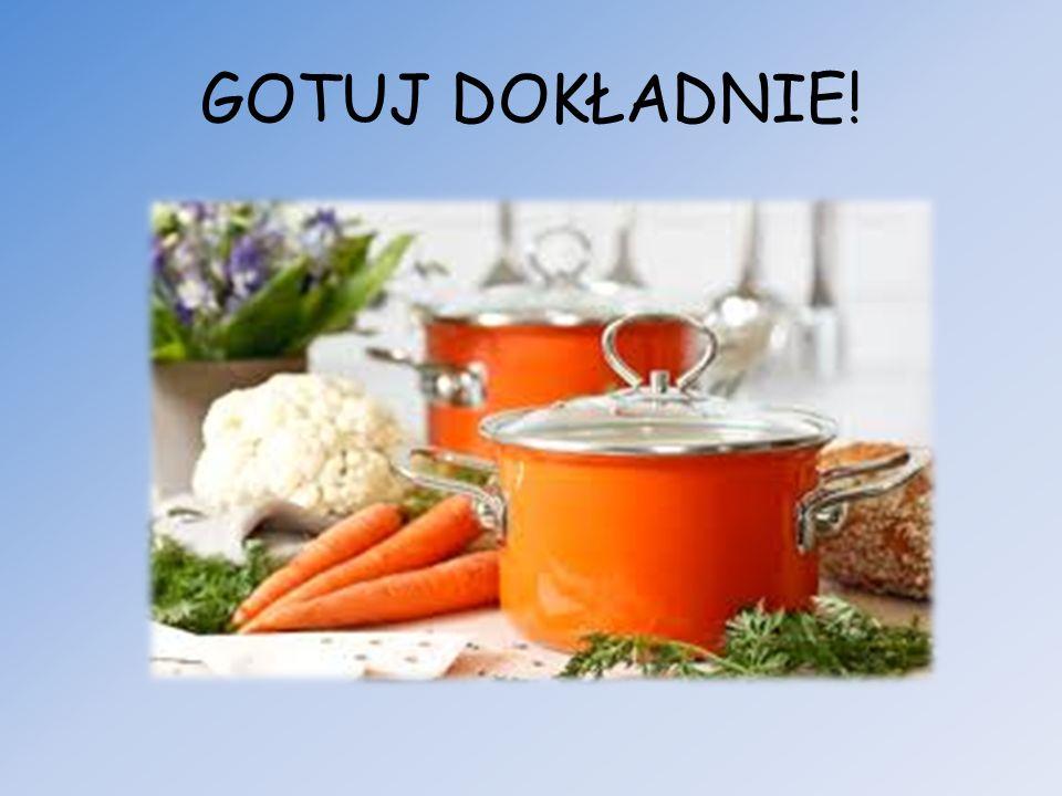 Upewnij się, że spożywana żywność została dobrze ugotowana i jest gorąca w trakcie podania.