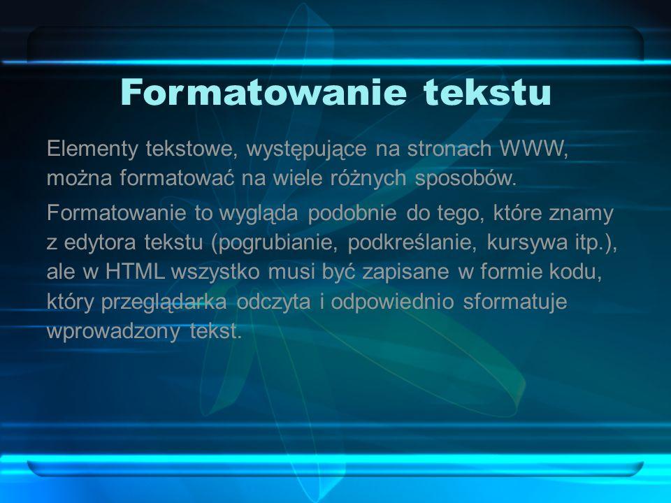 Formatowanie tekstu Elementy tekstowe, występujące na stronach WWW, można formatować na wiele różnych sposobów.