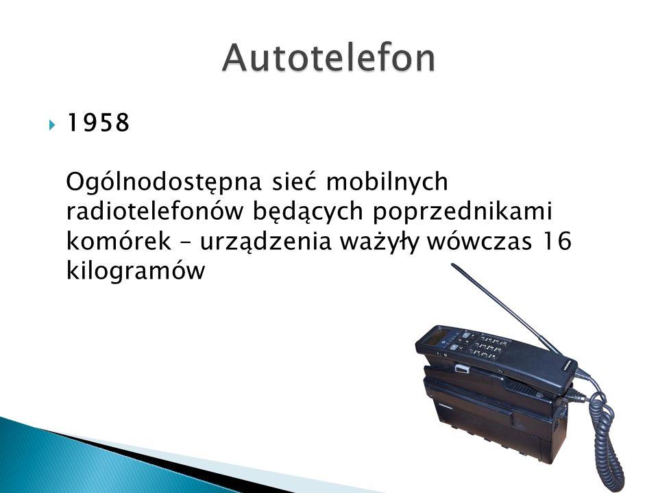  1958 Ogólnodostępna sieć mobilnych radiotelefonów będących poprzednikami komórek – urządzenia ważyły wówczas 16 kilogramów