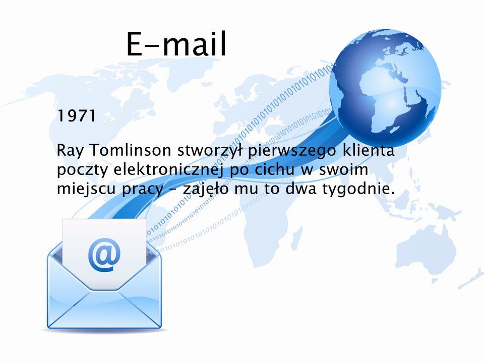 E-mail 1971 Ray Tomlinson stworzył pierwszego klienta poczty elektronicznej po cichu w swoim miejscu pracy – zajęło mu to dwa tygodnie.