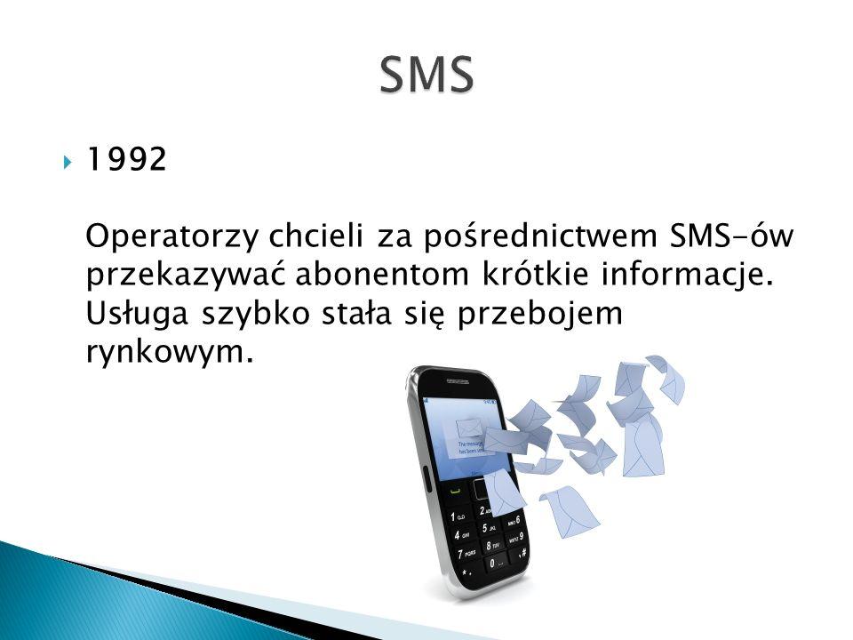 1992 Operatorzy chcieli za pośrednictwem SMS-ów przekazywać abonentom krótkie informacje. Usługa szybko stała się przebojem rynkowym.