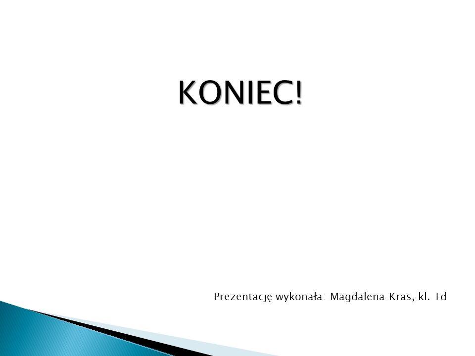 KONIEC! Prezentację wykonała: Magdalena Kras, kl. 1d