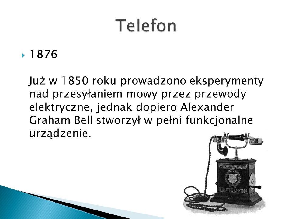  1876 Już w 1850 roku prowadzono eksperymenty nad przesyłaniem mowy przez przewody elektryczne, jednak dopiero Alexander Graham Bell stworzył w pełni