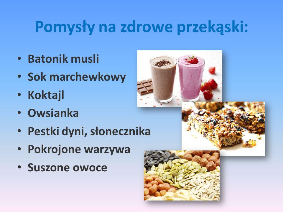 Pomysły na zdrowe przekąski: Batonik musli Sok marchewkowy Koktajl Owsianka Pestki dyni, słonecznika Pokrojone warzywa Suszone owoce