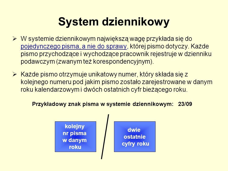 System dziennikowy  W systemie dziennikowym największą wagę przykłada się do pojedynczego pisma, a nie do sprawy, której pismo dotyczy. Każde pismo p
