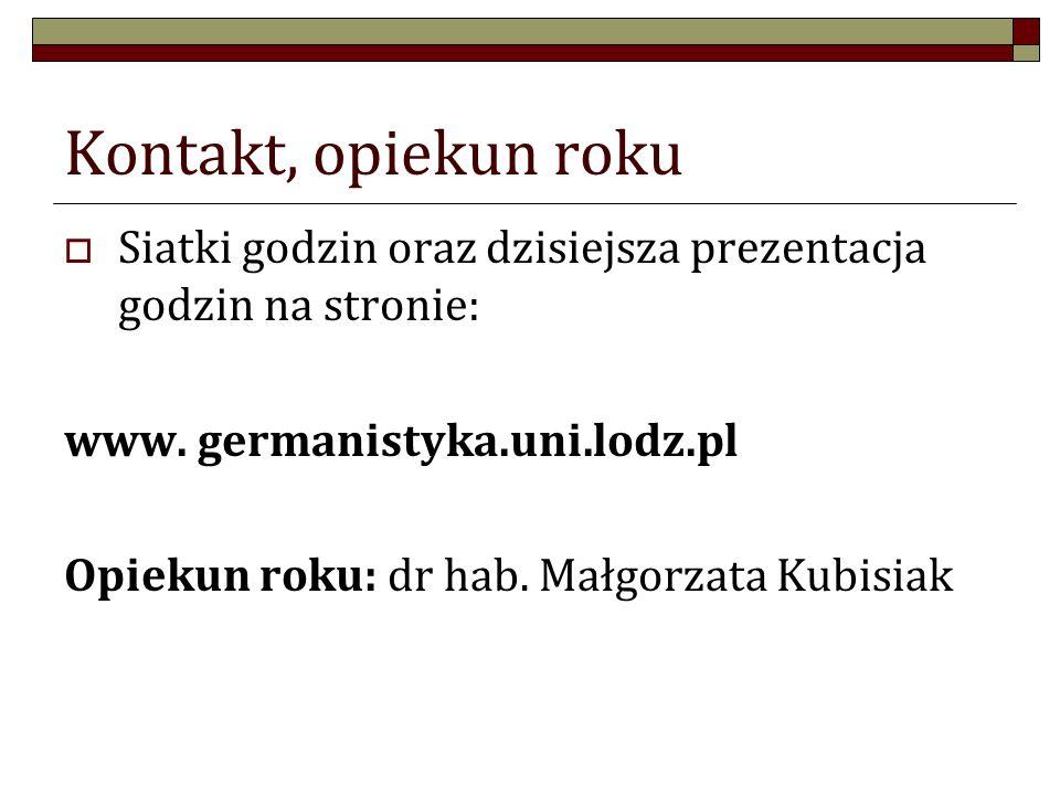 Kontakt, opiekun roku  Siatki godzin oraz dzisiejsza prezentacja godzin na stronie: www. germanistyka.uni.lodz.pl Opiekun roku: dr hab. Małgorzata Ku