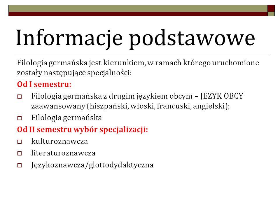 Informacje podstawowe Filologia germańska jest kierunkiem, w ramach którego uruchomione zostały następujące specjalności: Od I semestru:  Filologia g