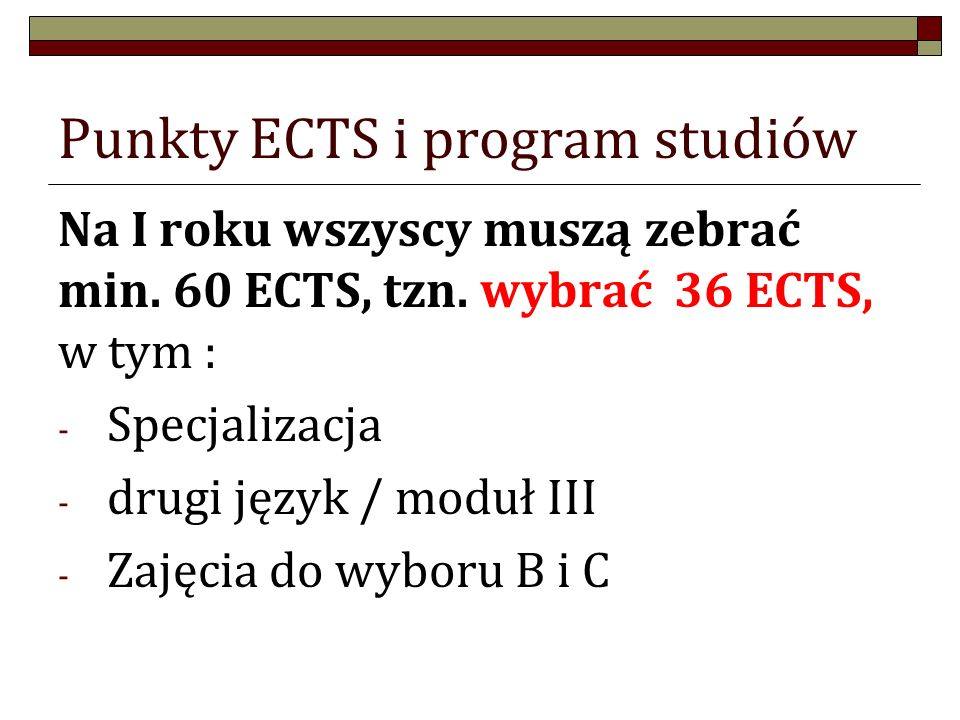 Punkty ECTS i program studiów Na I roku wszyscy muszą zebrać min. 60 ECTS, tzn. wybrać 36 ECTS, w tym : - Specjalizacja - drugi język / moduł III - Za