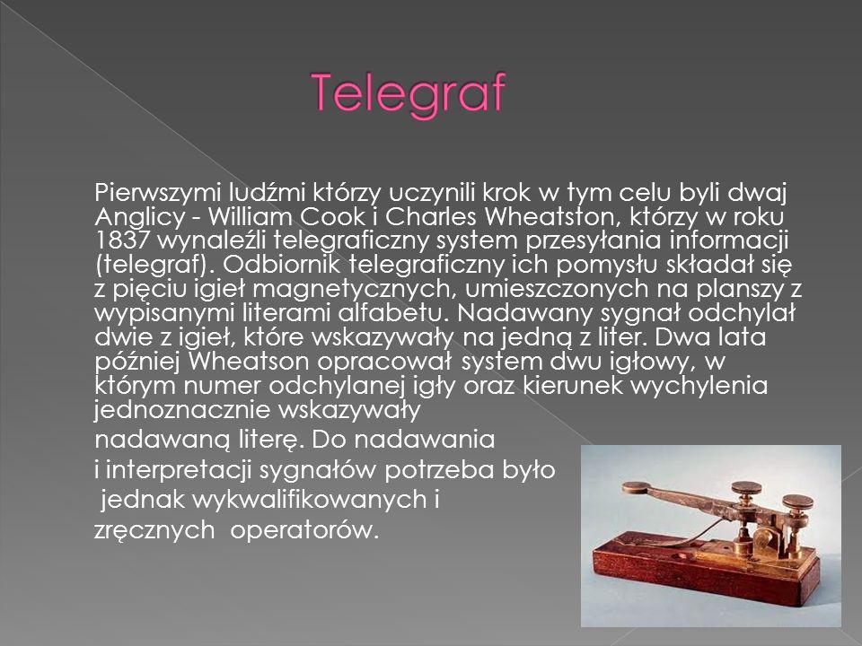 Pierwszymi ludźmi którzy uczynili krok w tym celu byli dwaj Anglicy - William Cook i Charles Wheatston, którzy w roku 1837 wynaleźli telegraficzny system przesyłania informacji (telegraf).
