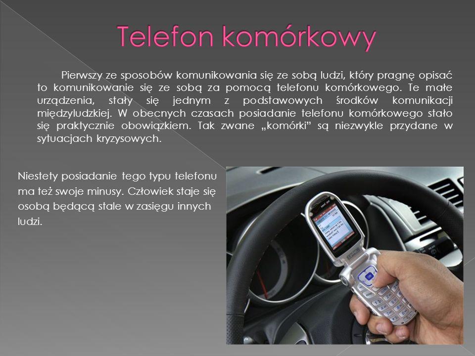Pierwszy ze sposobów komunikowania się ze sobą ludzi, który pragnę opisać to komunikowanie się ze sobą za pomocą telefonu komórkowego.
