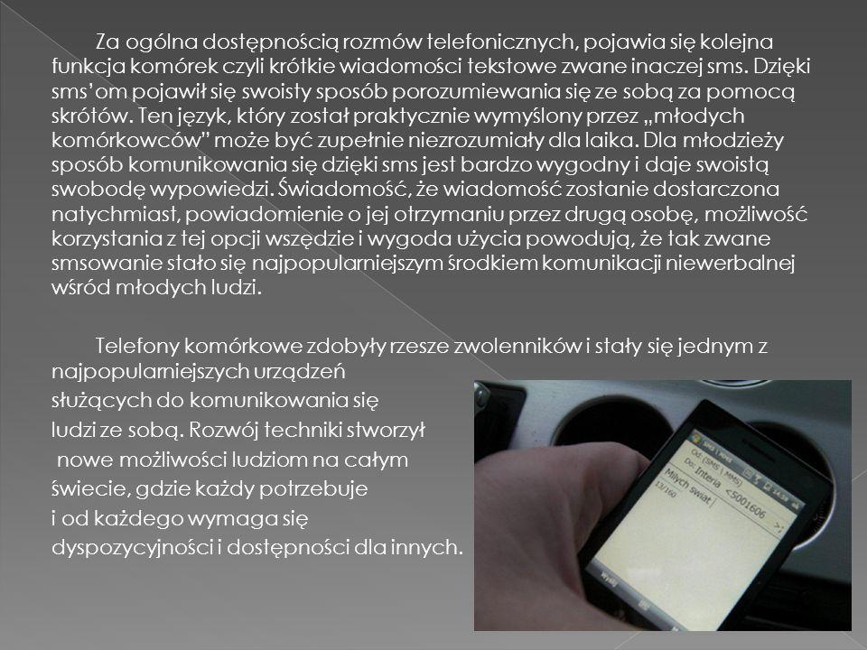 Za ogólna dostępnością rozmów telefonicznych, pojawia się kolejna funkcja komórek czyli krótkie wiadomości tekstowe zwane inaczej sms. Dzięki sms'om p