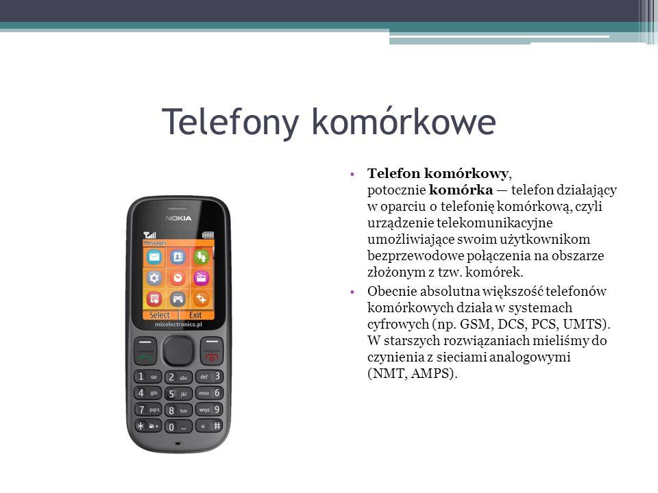 Telefony komórkowe Telefon komórkowy, potocznie komórka — telefon działający w oparciu o telefonię komórkową, czyli urządzenie telekomunikacyjne umożliwiające swoim użytkownikom bezprzewodowe połączenia na obszarze złożonym z tzw.