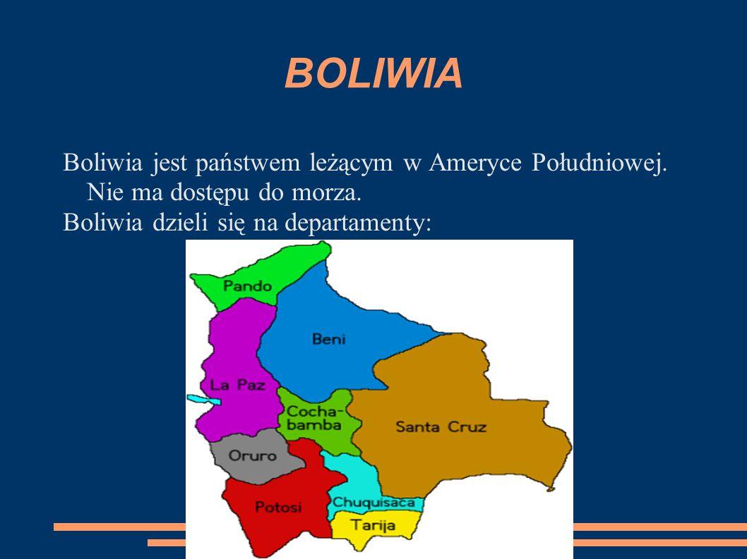 BOLIWIA Boliwia jest państwem leżącym w Ameryce Południowej. Nie ma dostępu do morza. Boliwia dzieli się na departamenty: