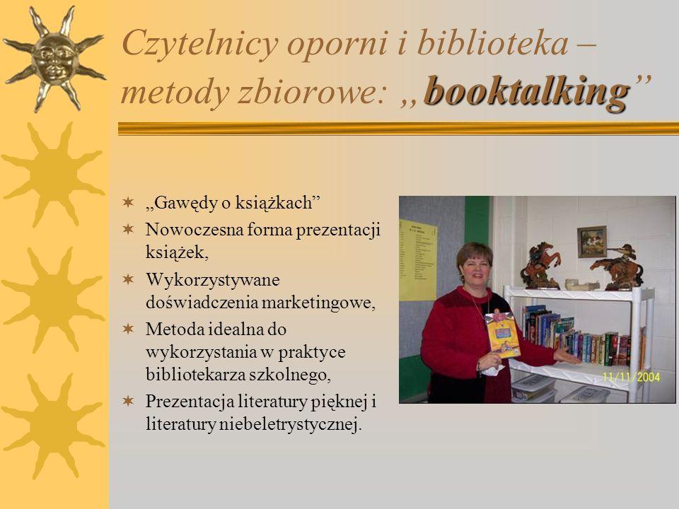 metody zbiorowe Czytelnicy oporni i biblioteka – metody zbiorowe:  Spotkania z interesującymi ludźmi;  Konkursy biblioteczne;  Dyskusje biblioteczne;  Booktalking (Gawędy o książkach);