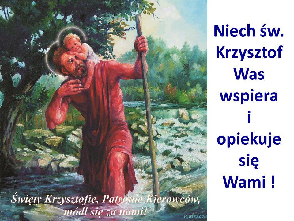 Niech św. Krzysztof Was wspiera i opiekuje się Wami !