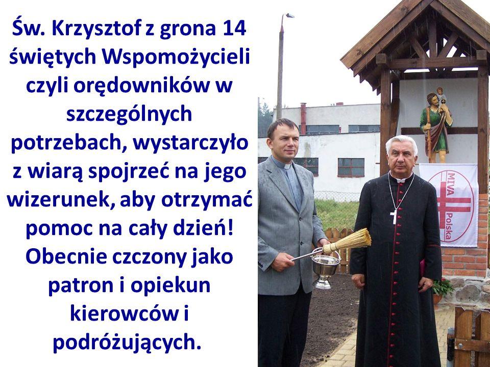 Św. Krzysztof z grona 14 świętych Wspomożycieli czyli orędowników w szczególnych potrzebach, wystarczyło z wiarą spojrzeć na jego wizerunek, aby otrzy