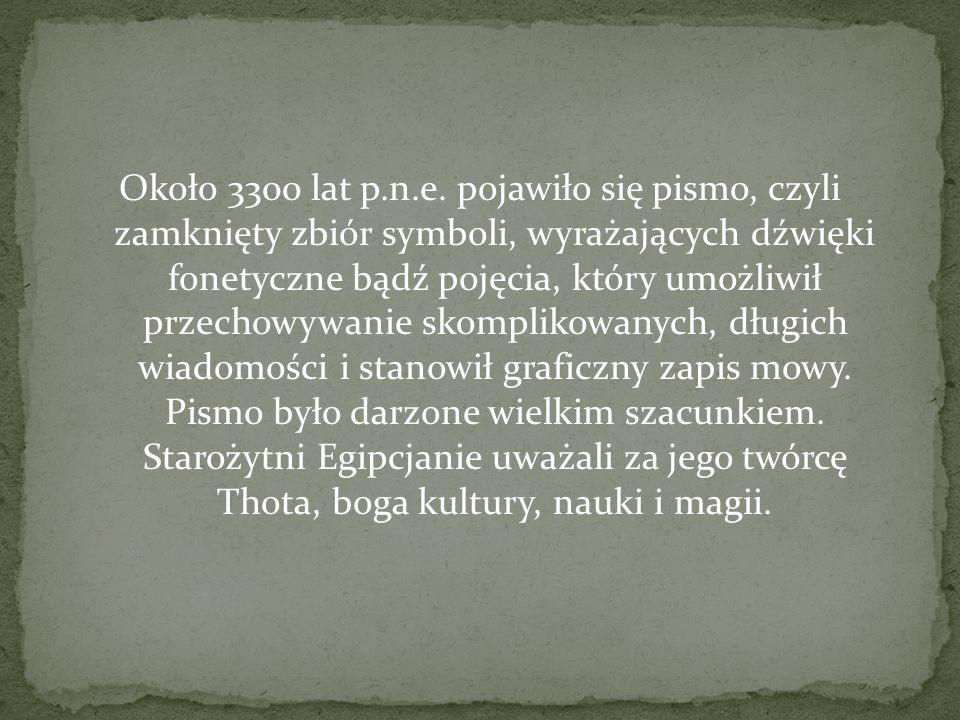 Około 3300 lat p.n.e. pojawiło się pismo, czyli zamknięty zbiór symboli, wyrażających dźwięki fonetyczne bądź pojęcia, który umożliwił przechowywanie