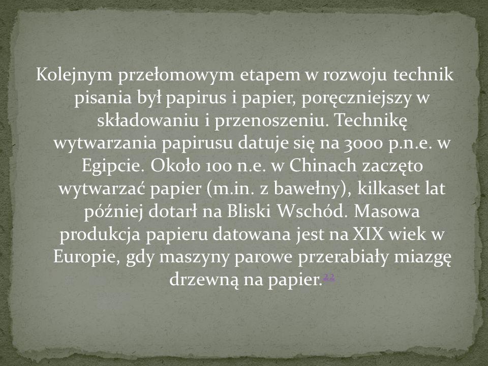 Kolejnym przełomowym etapem w rozwoju technik pisania był papirus i papier, poręczniejszy w składowaniu i przenoszeniu. Technikę wytwarzania papirusu